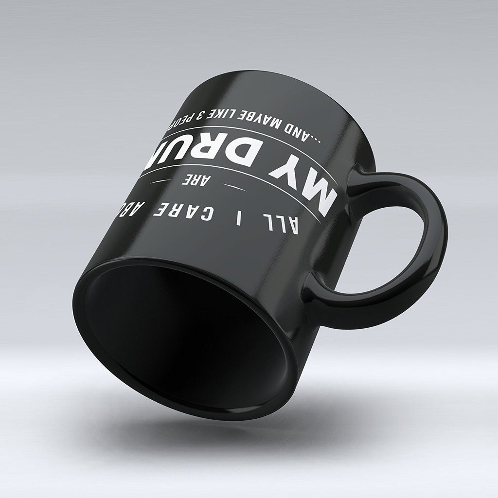 "Limited Edition - ""All I Care About Are My Drums"" 11oz Mug - Music Mugs - Mugdom Coffee Mugs"