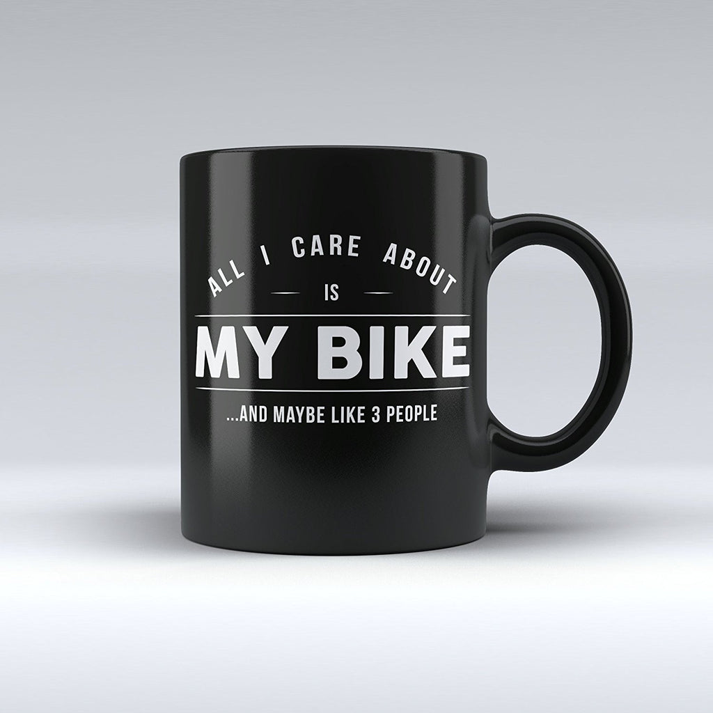 "Limited Edition - "" All I Care About Is My Bike"" 11oz Mug - Biking Mugs - Mugdom Coffee Mugs"