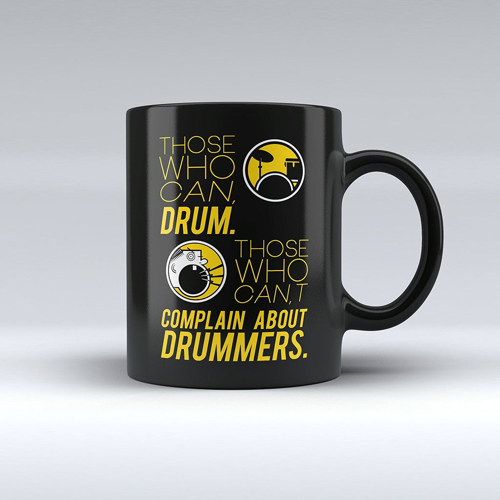 "Limited Edition - ""Those Who Can Drum. Complain About Drummers"" 11oz Mug - Drummer Mugs - Mugdom Coffee Mugs"