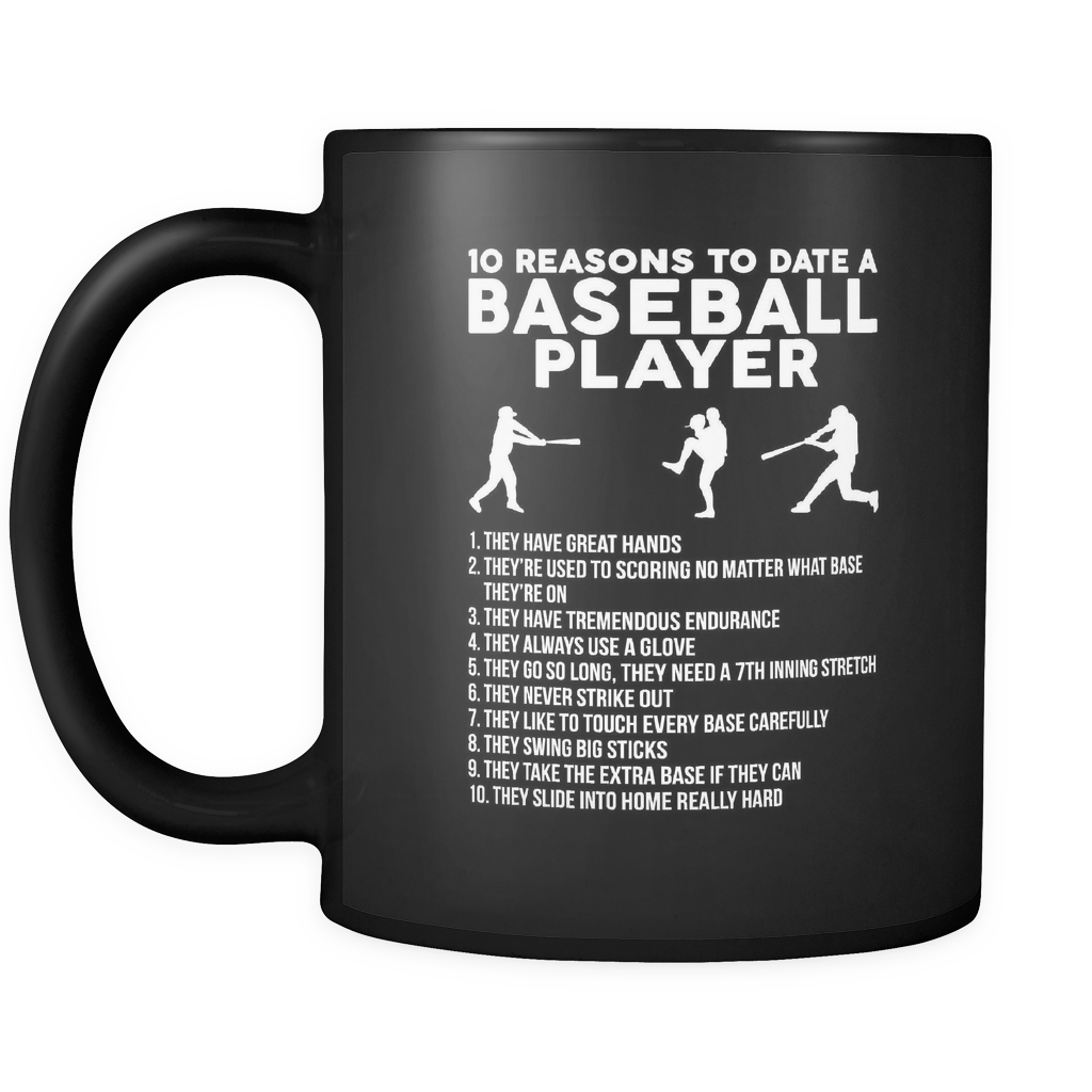 10 Reasons to Date a Baseball Player - 11oz Black Mug - Sport Mugs - Mugdom Coffee Mugs