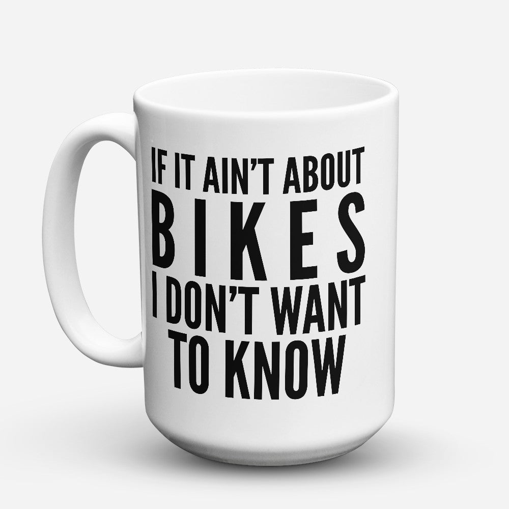"Limited Edition - ""Ain'T About Bikes"" 15oz Mug"