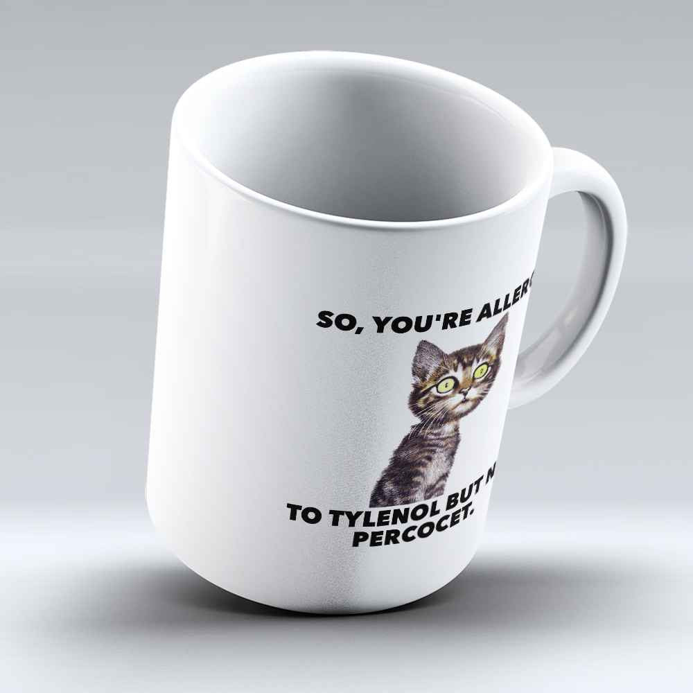 "Limited Edition - ""Allergic to Tylenol"" 11oz Mug - Pharmacist Mugs - Mugdom Coffee Mugs"