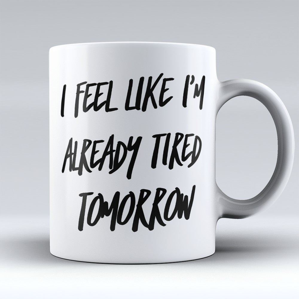"Limited Edition - ""Already Tired Tomorrow"" 11oz Mug - Teacher Mugs - Mugdom Coffee Mugs"