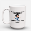 "Limited Edition - ""April 1st is just a prank "" 15oz Mug"