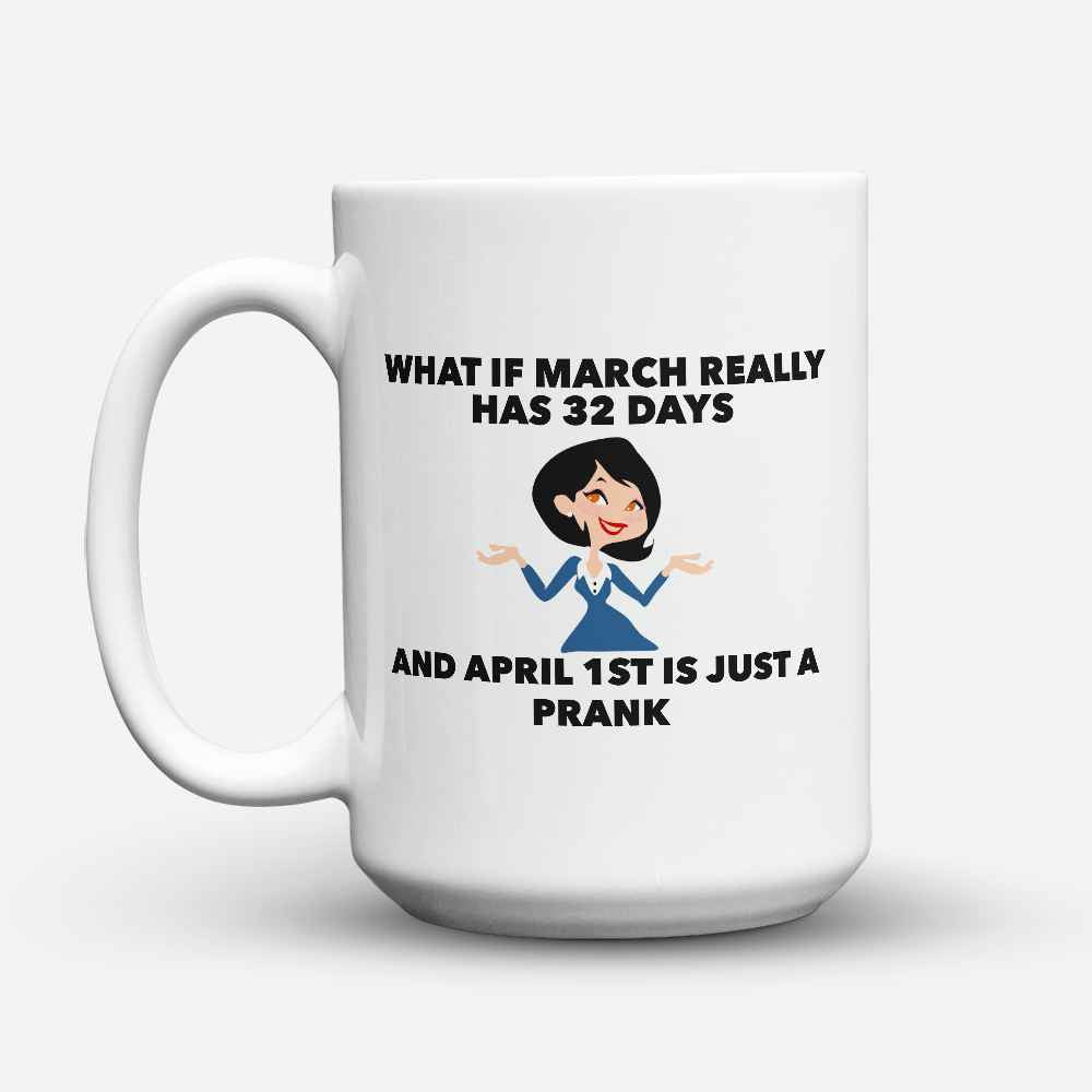 "Limited Edition - ""April 1st is just a prank "" 15oz Mug - April Fools Day Mugs - Mugdom Coffee Mugs"