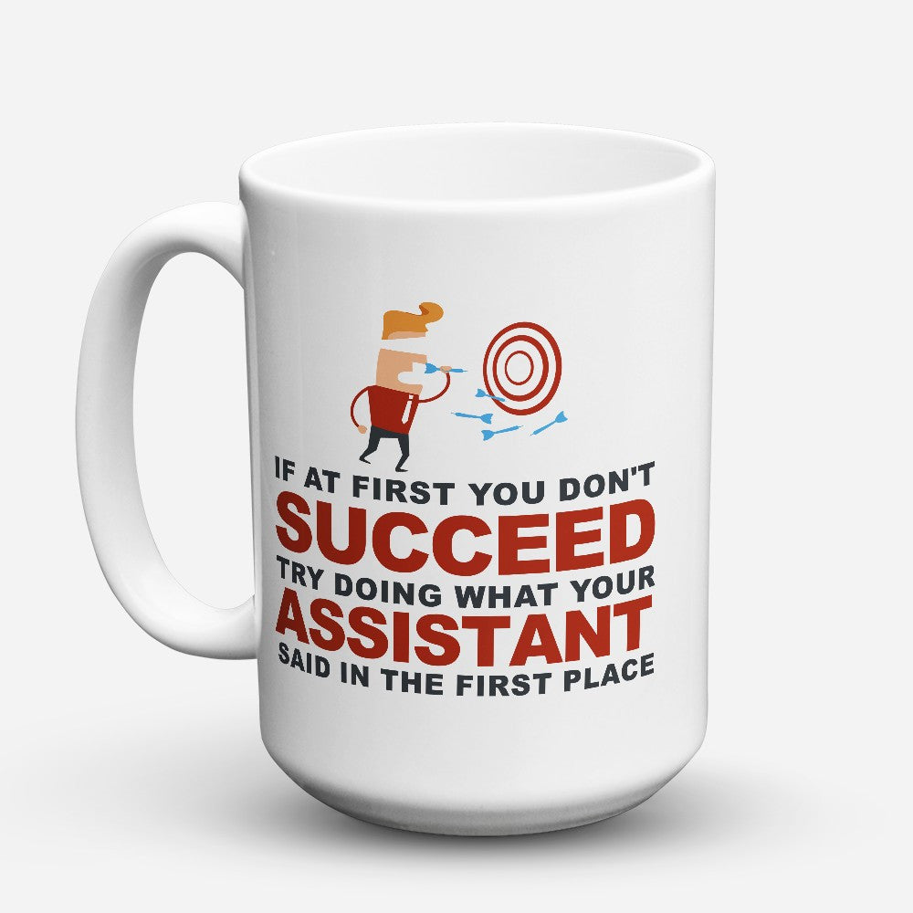 "Limited Edition - ""What Your Assistant Said"" 15oz Mug - Assistant Mugs - Mugdom Coffee Mugs"