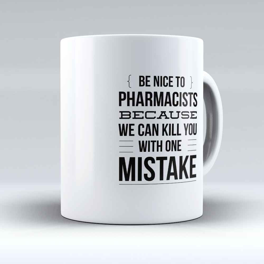 "Limited Edition - ""Be Nice To Pharmacist"" 11oz Mug - Pharmacist Mugs - Mugdom Coffee Mugs"