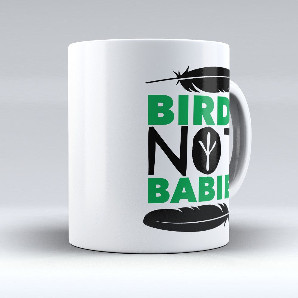 "Limited Edition - ""Birds Not Babies"" 11oz Mug"