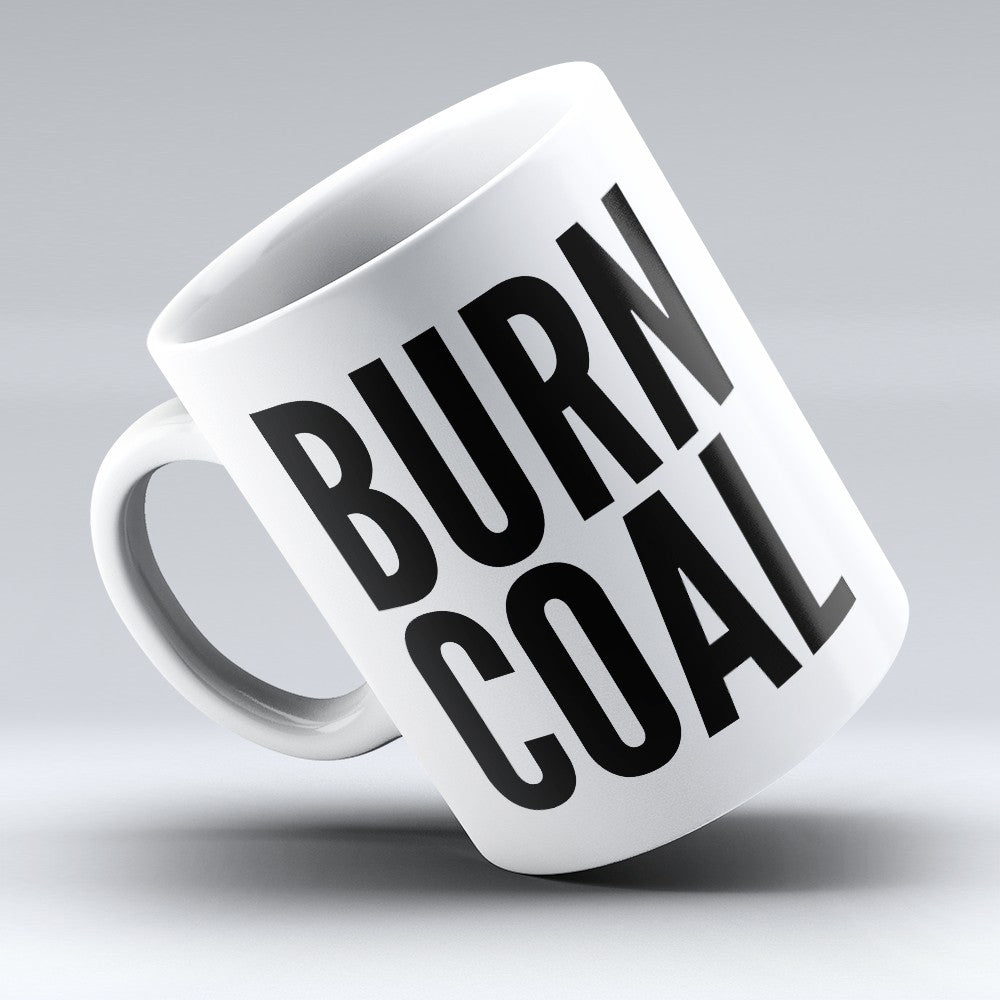 "Limited Edition - ""Burn Coal"" 11oz Mug"