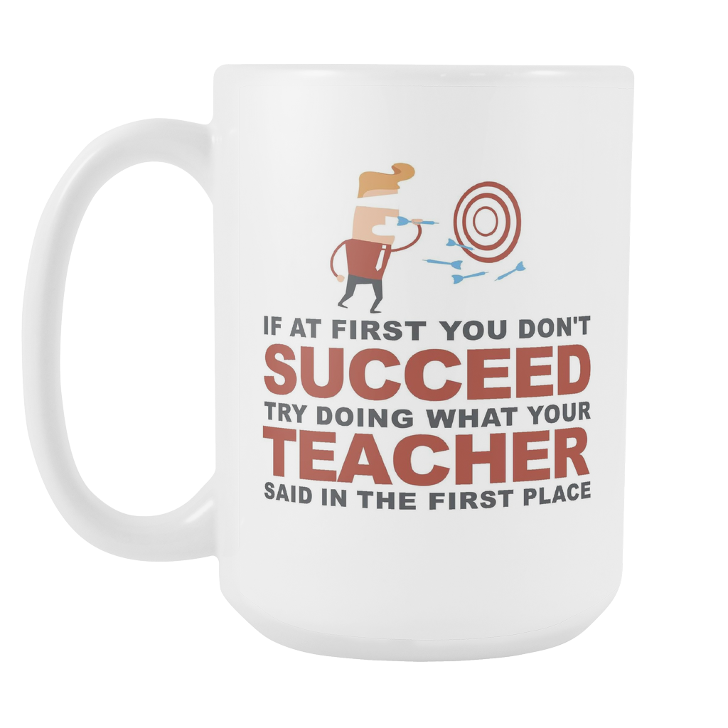 "Limited Edition - ""What Your Teacher Said"" 15oz Mug - Teacher Mugs - Mugdom Coffee Mugs"