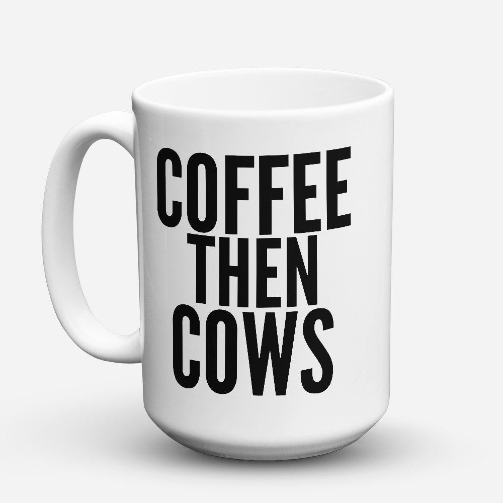 "Limited Edition - ""Coffee Then Cows"" 15oz Mug"