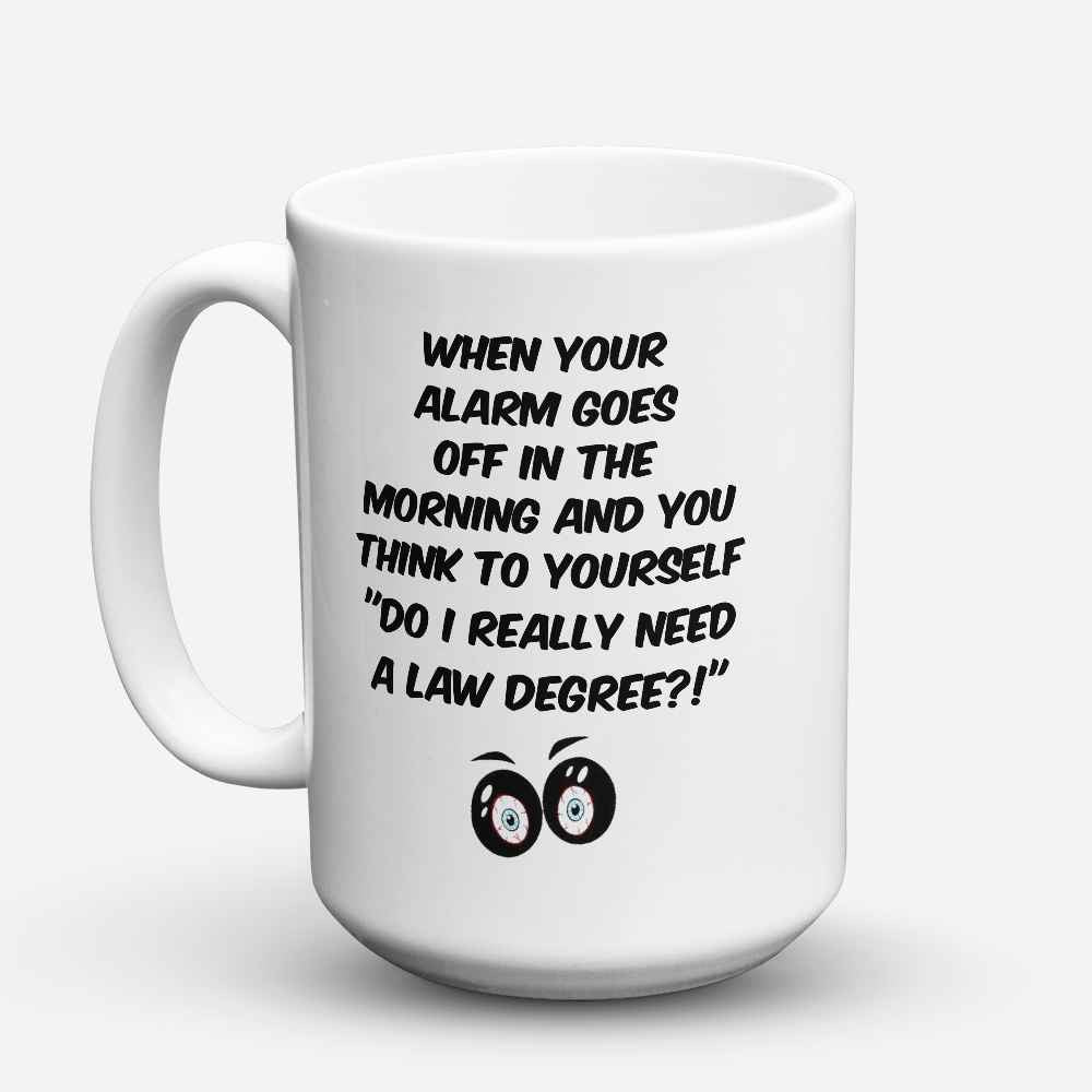 "Limited Edition - ""Do I really need a Law Degree?"" 15oz Mug - Lawyer Mugs - Mugdom Coffee Mugs"