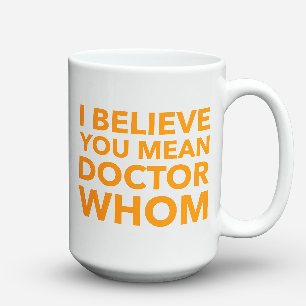 "Limited Edition - ""Doctor Whom"" 15oz Mug"