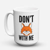 "Limited Edition - ""Don't Fox"" 15oz Mug - Fox Mugs - Mugdom Coffee Mugs"