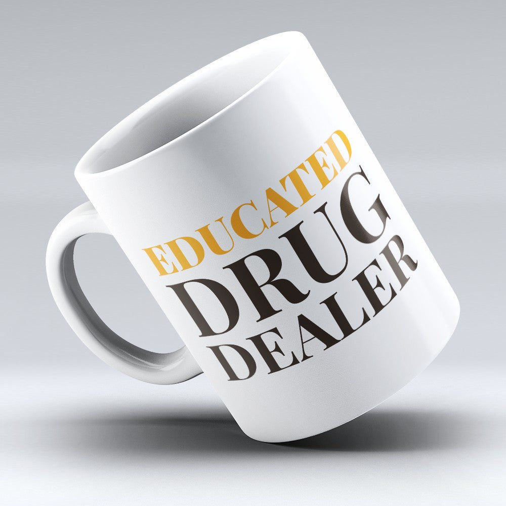 "Limited Edition - ""Educated Drug Dealer"" 11oz Mug"