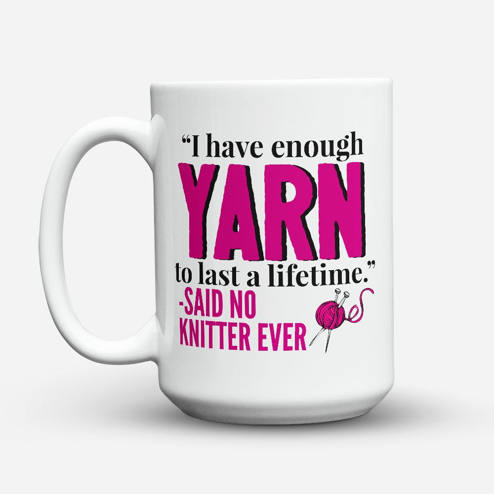 "Limited Edition - ""Enough Yarn"" 15oz Mug"