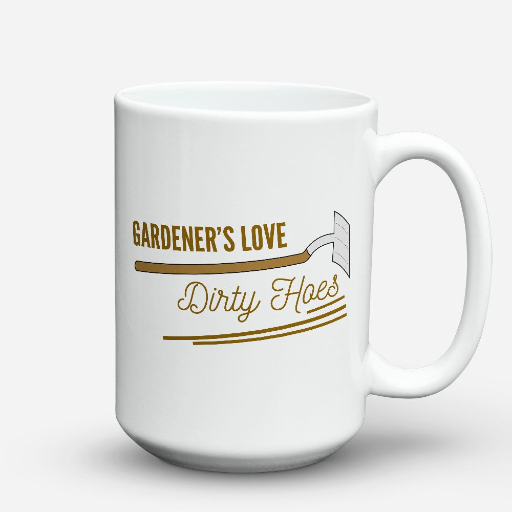 "Limited Edition - ""Gardeners Love Dirty Hoes"" 15oz Mug"