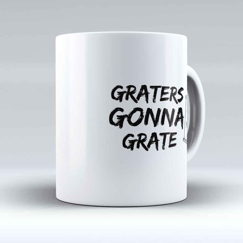 "Limited Edition - ""Graters Gonna Grate"" 11oz Mug - Chef Mugs - Mugdom Coffee Mugs"