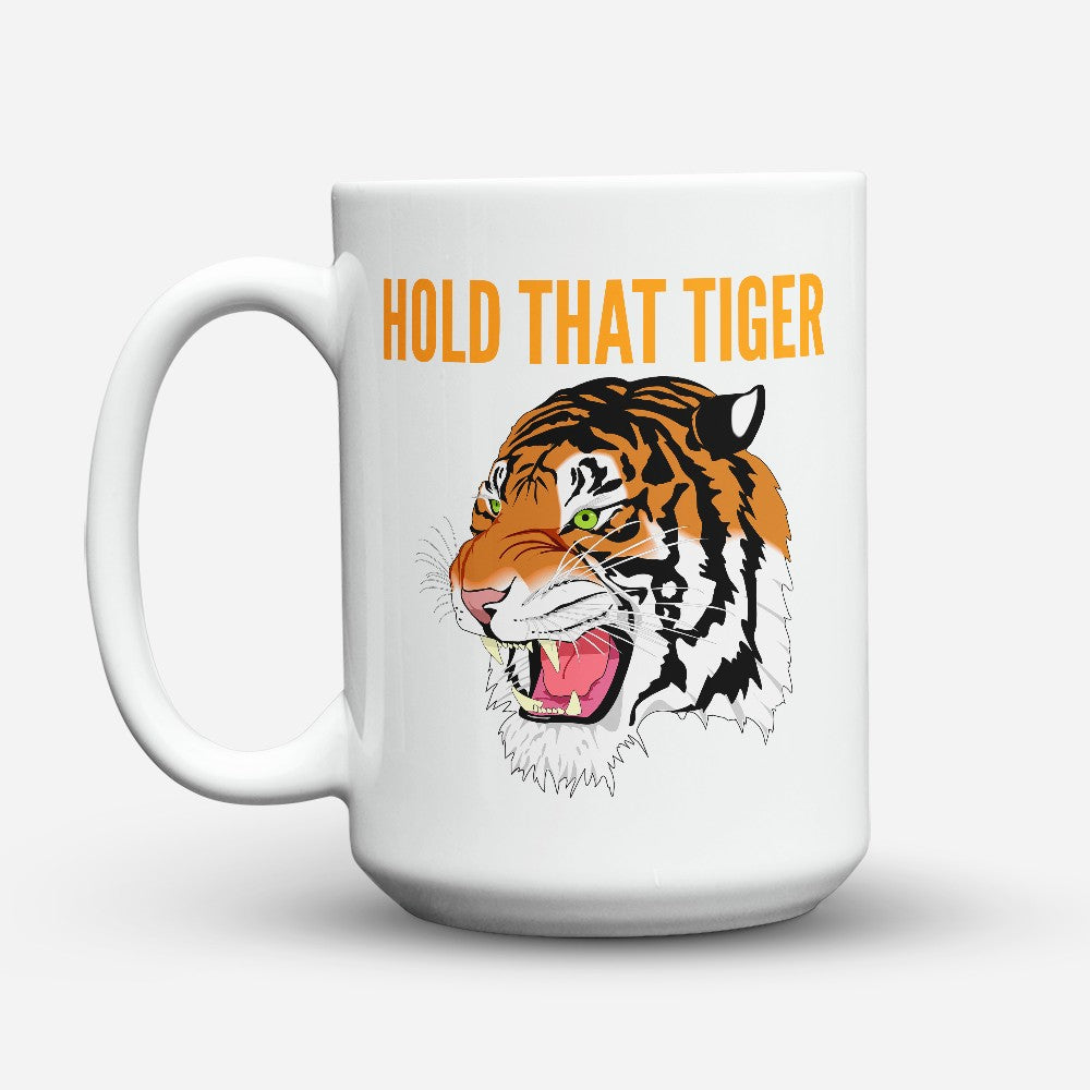 "Limited Edition - ""Hold That Tiger"" 15oz Mug"
