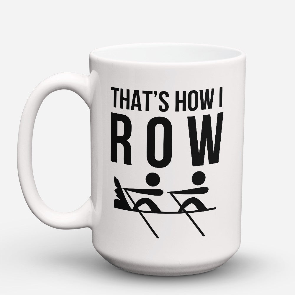 "Limited Edition - ""How I Row"" 15oz Mug"