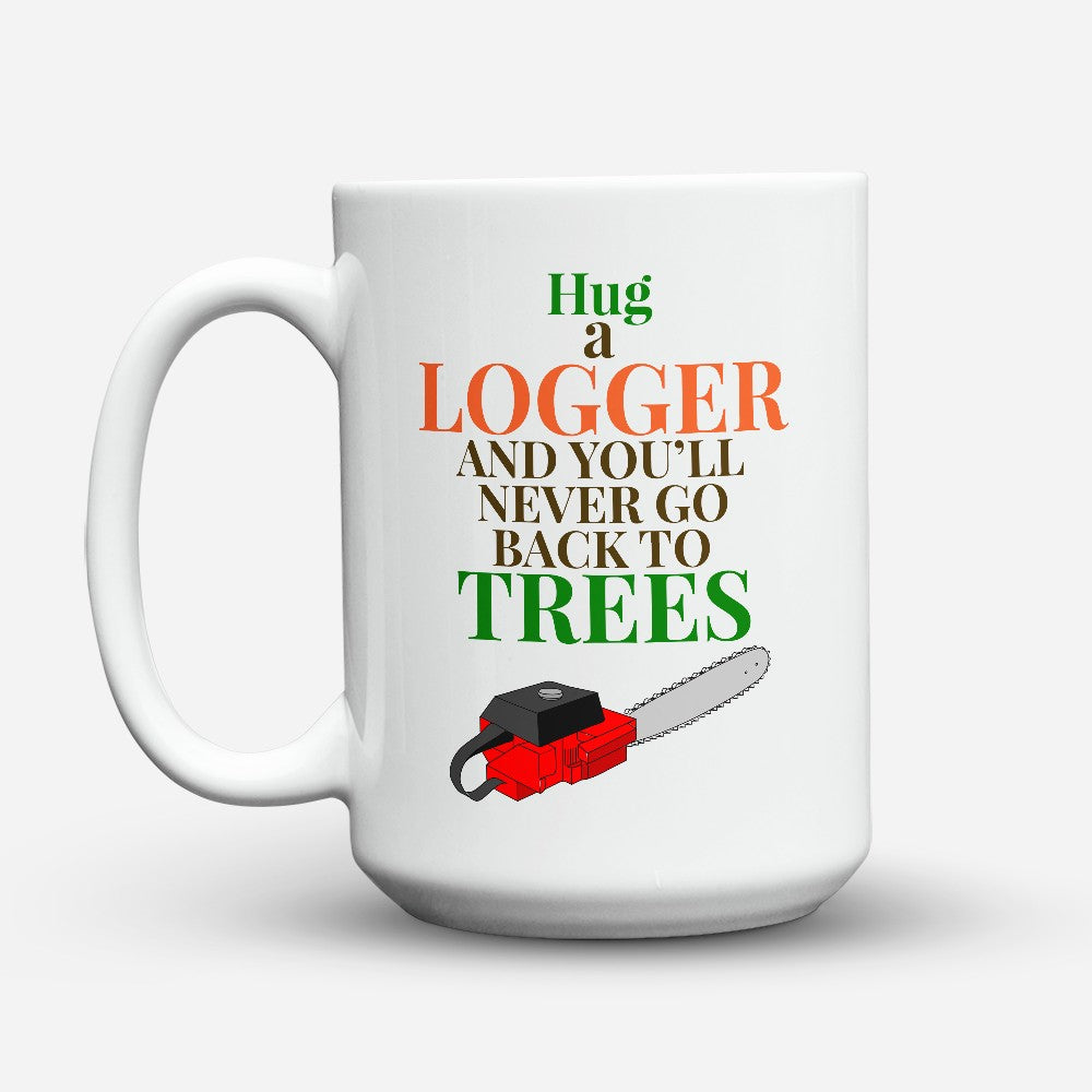 "Limited Edition - ""Hug A Logger"" 15oz Mug"