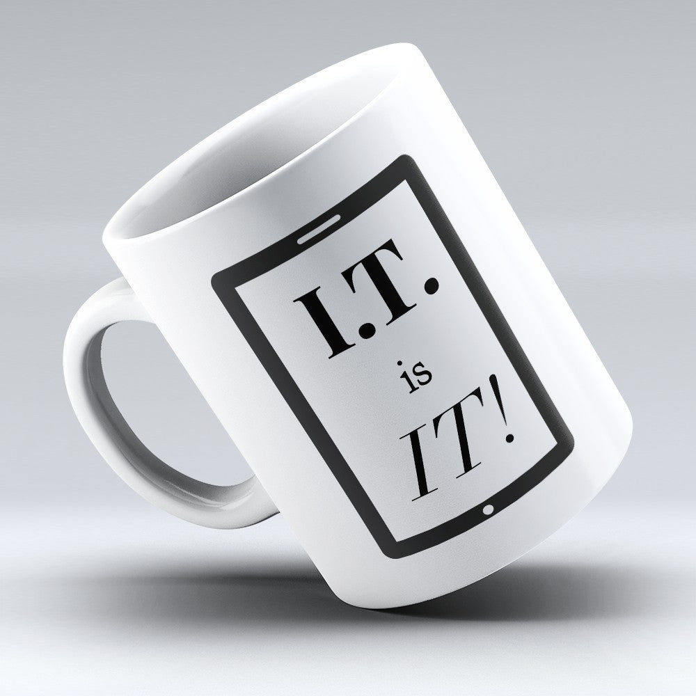 "Limited Edition - ""I.T. Is It"" 11oz Mug"