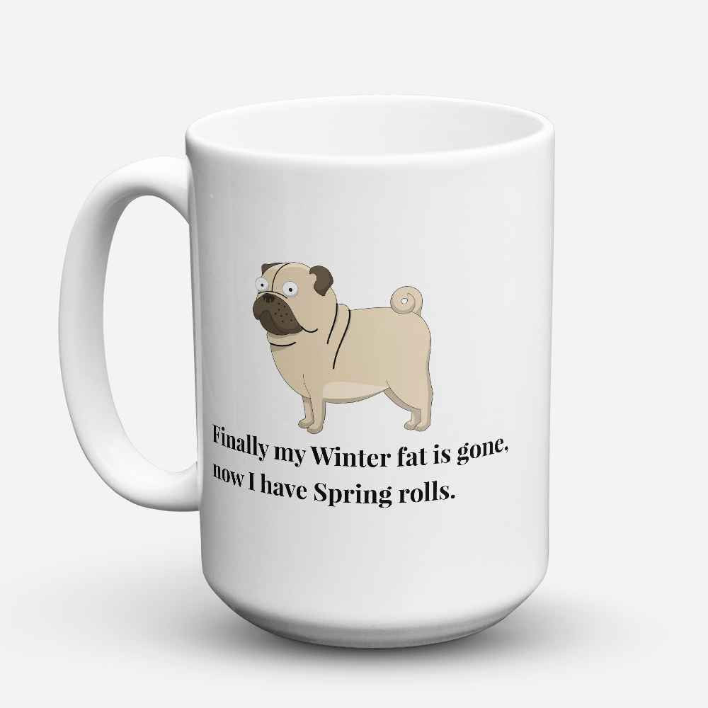 "Limited Edition - ""I Have Spring Rolls"" 15oz Mug - Pug Mugs - Mugdom Coffee Mugs"