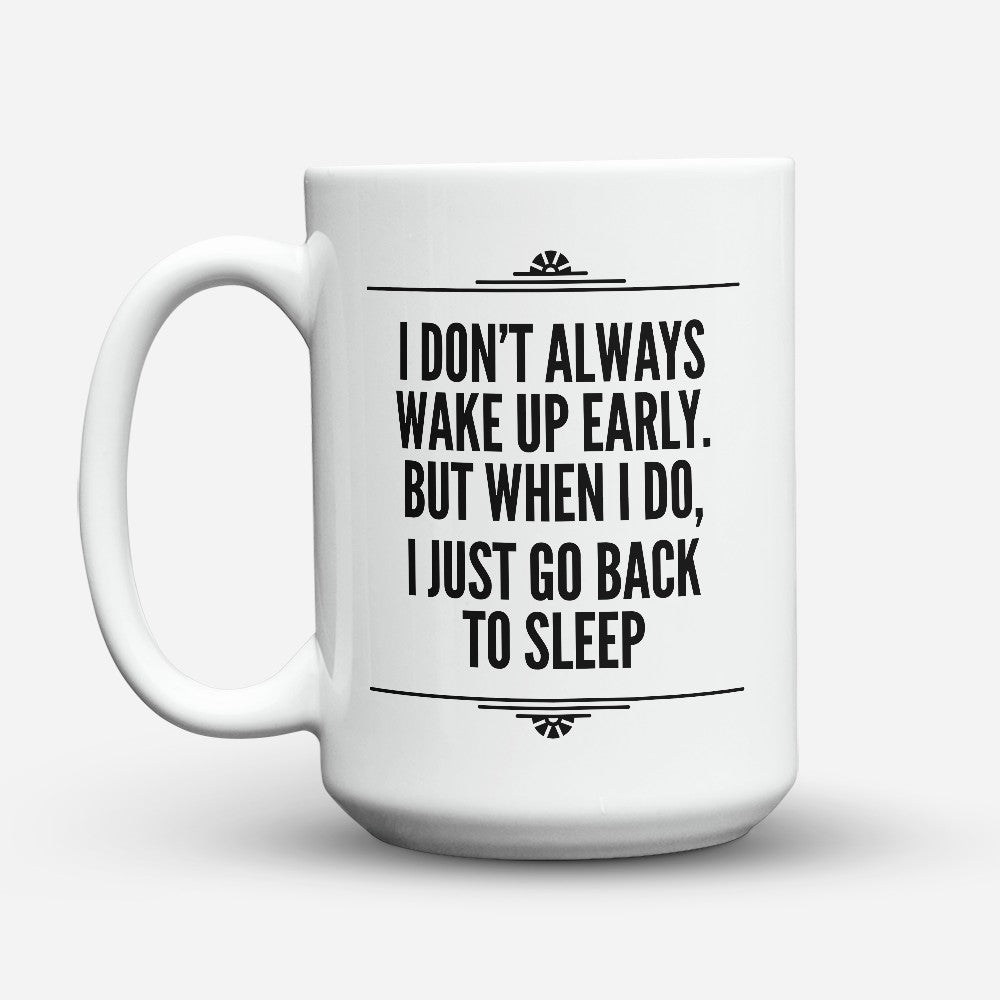 "Limited Edition - ""I Just Go Back To Sleep"" 15oz Mug"