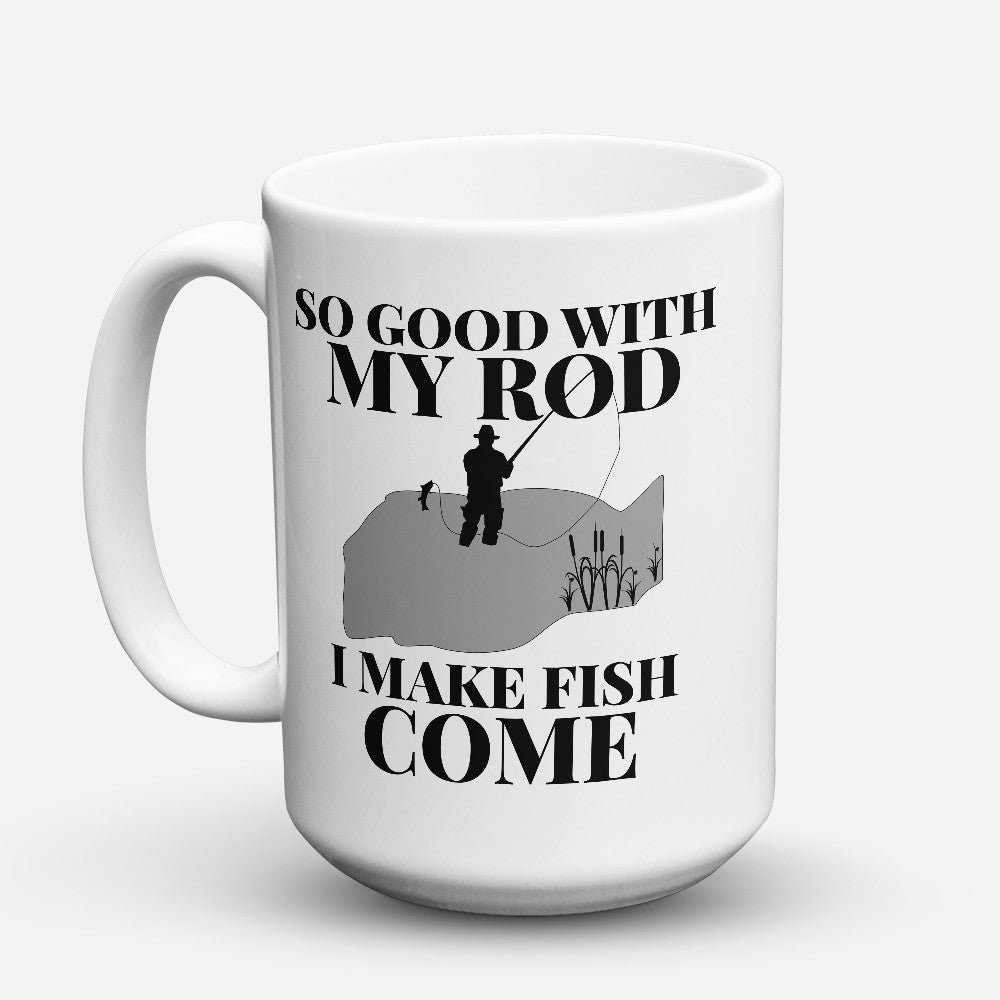 "Limited Edition - ""I Make Fish Come"" 15oz Mug"