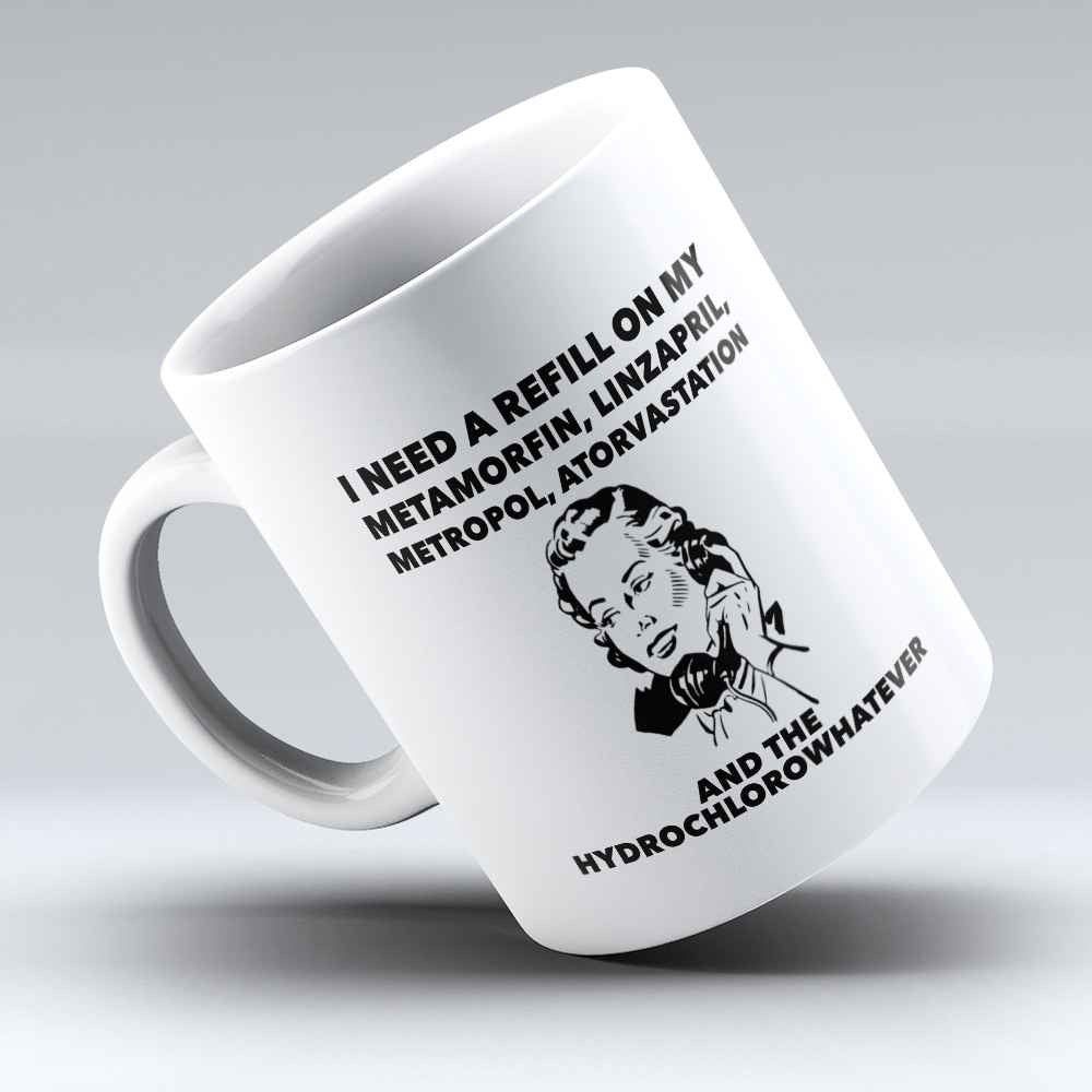 "Limited Edition - ""I Need A Refill"" 11oz Mug - Pharmacist Mugs - Mugdom Coffee Mugs"