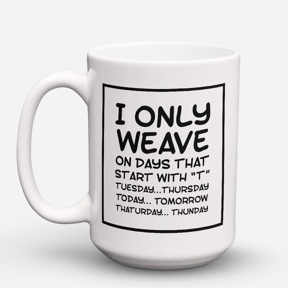 "Limited Edition - ""I Only Weave"" 15oz Mug"