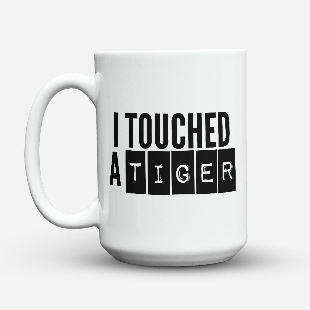 "Limited Edition - ""I Touched A Tiger"" 15oz Mug"
