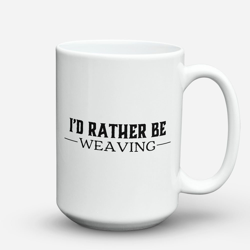 "Limited Edition - ""Id Rather Be Weaving"" 15oz Mug"