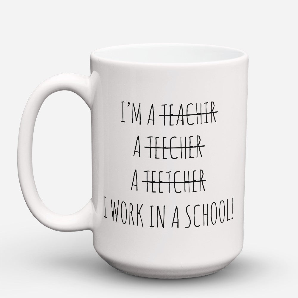 "Limited Edition - ""Im A Teacher"" 15oz Mug"