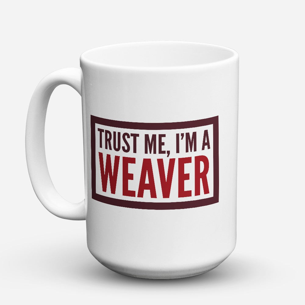 "Limited Edition - ""Im A Weaver"" 15oz Mug"