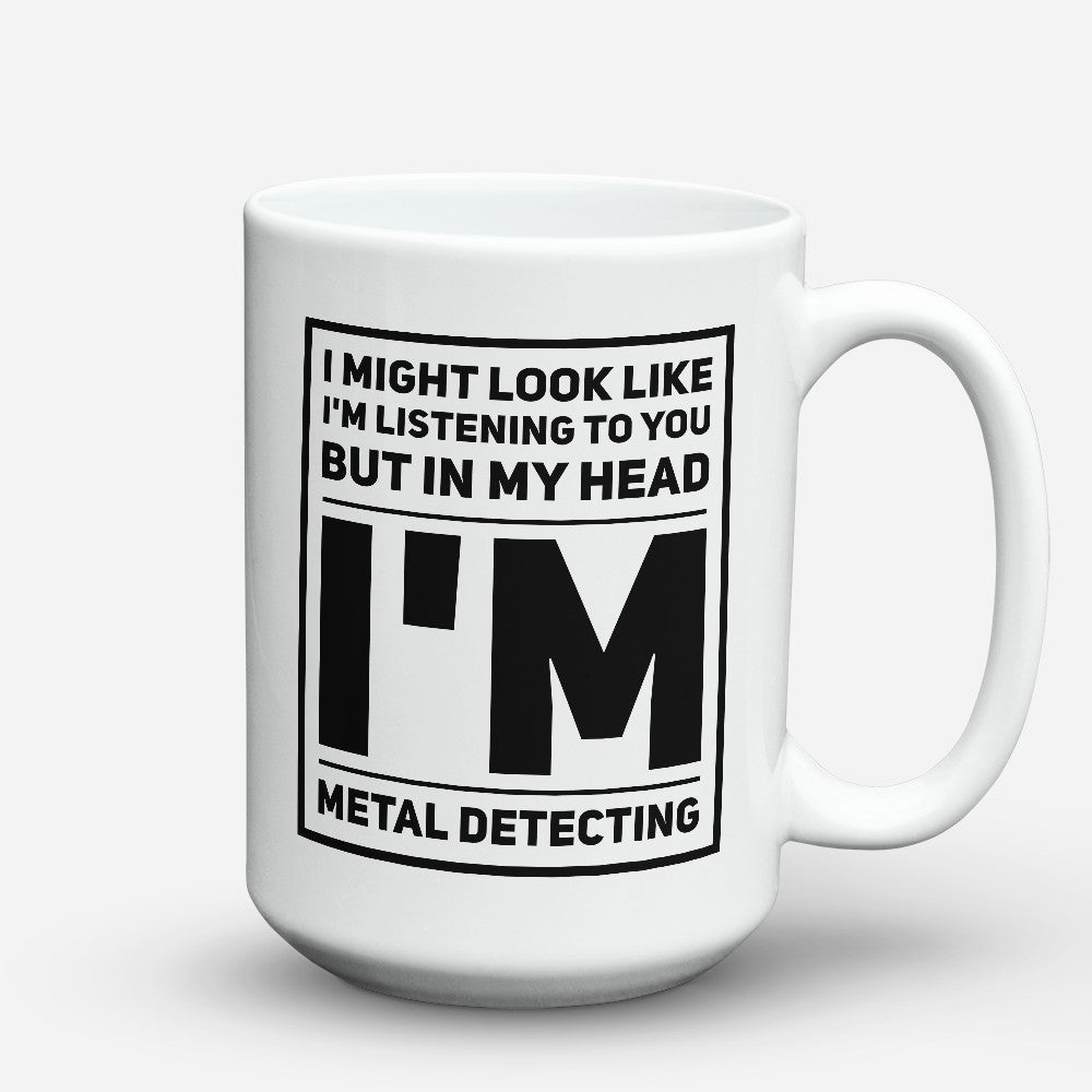 "Limited Edition - ""In My Head Im Metal Detecting"" 15oz Mug"