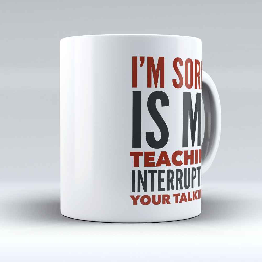 "Limited Edition - ""Is my Teaching Interrupting"" 11oz Mug"