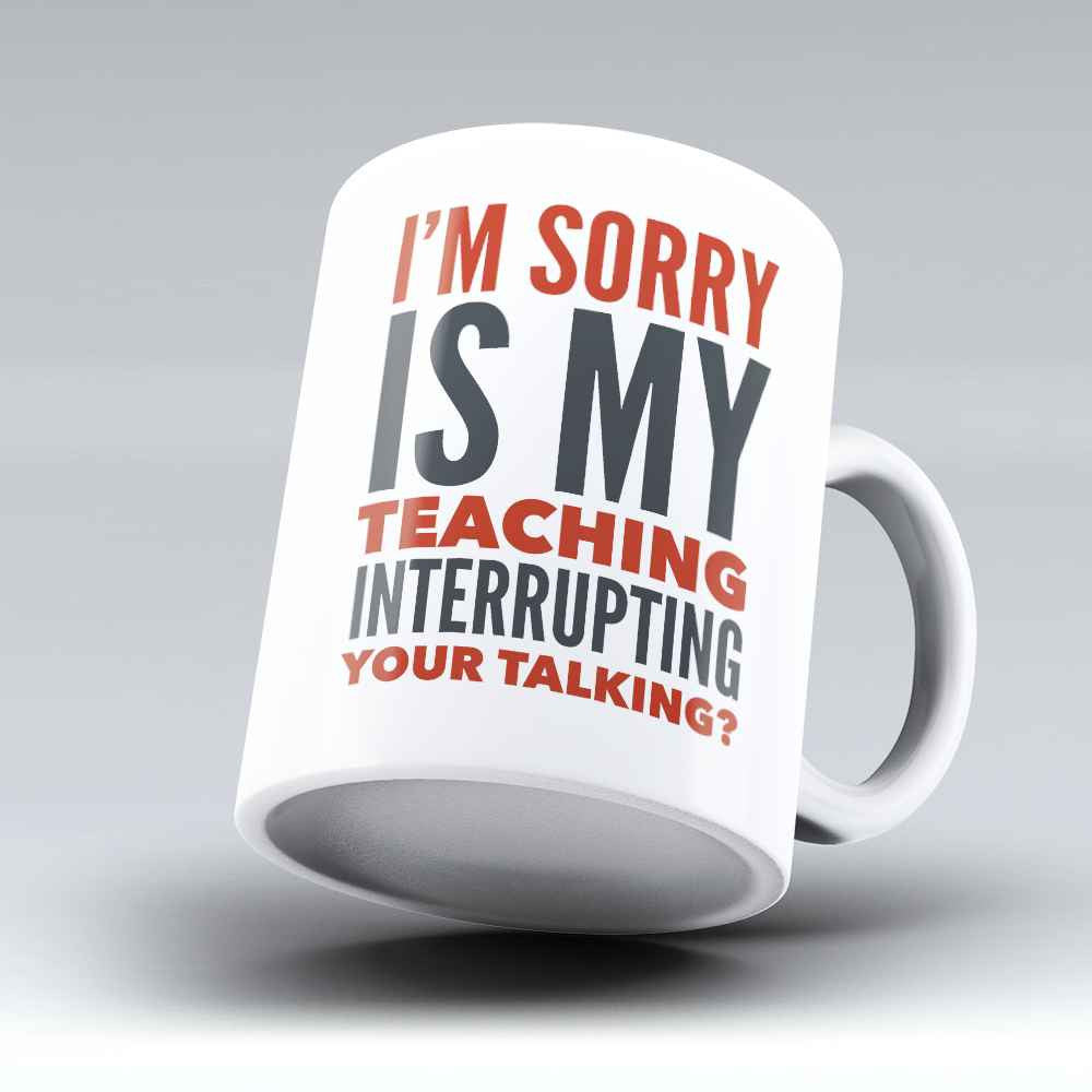 "Limited Edition - ""Is my Teaching Interrupting"" 11oz Mug - Teacher Mugs - Mugdom Coffee Mugs"