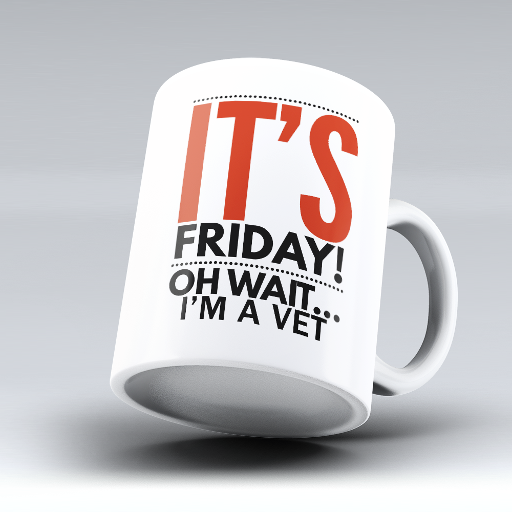 "Limited Edition - ""It's Friday - Vet"" 11oz Mug"