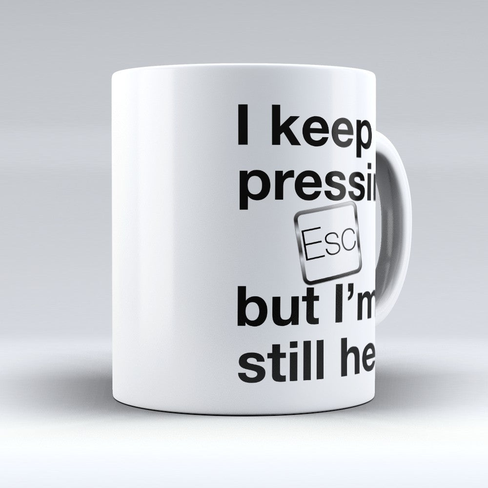 "Limited Edition - ""Keep Pressing Esc"" 11oz Mug"