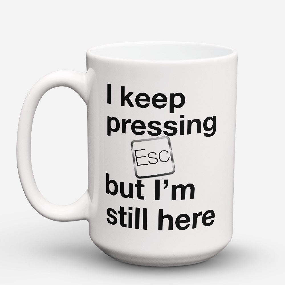 "Limited Edition - ""Keep Pressing Esc"" 15oz Mug"