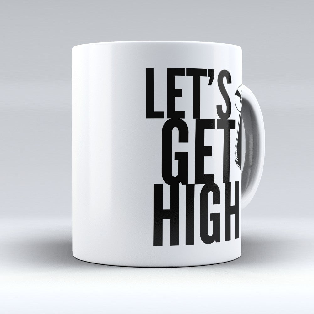 "Limited Edition - ""Lets Get High"" 11oz Mug"