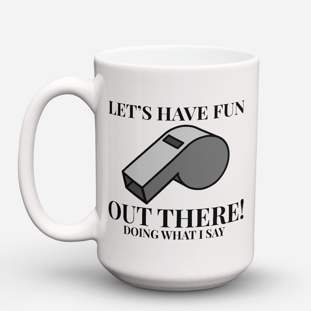 "Limited Edition - ""Lets Have Fun"" 15oz Mug"