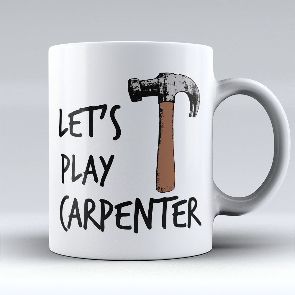 "Limited Edition - ""Lets Play Carpenter"" 11oz Mug"