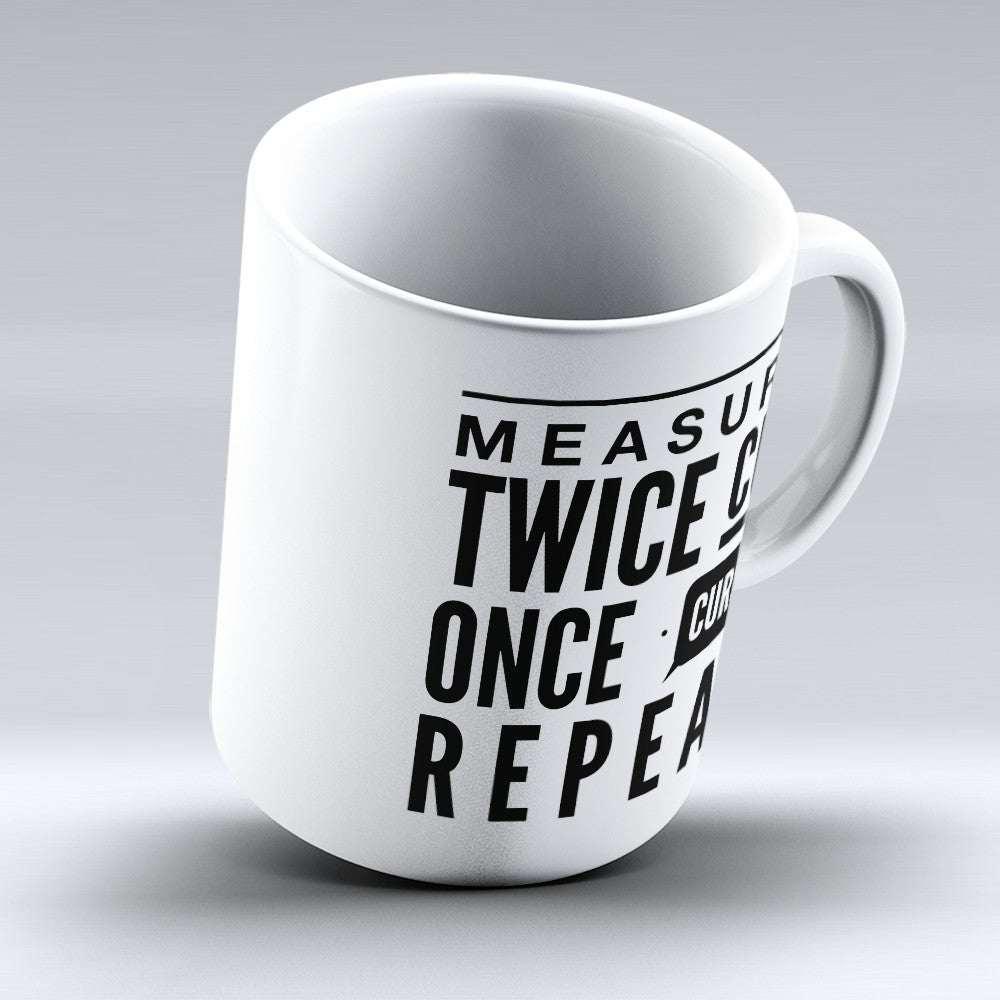 "Limited Edition - ""Measure Twice"" 11oz Mug"