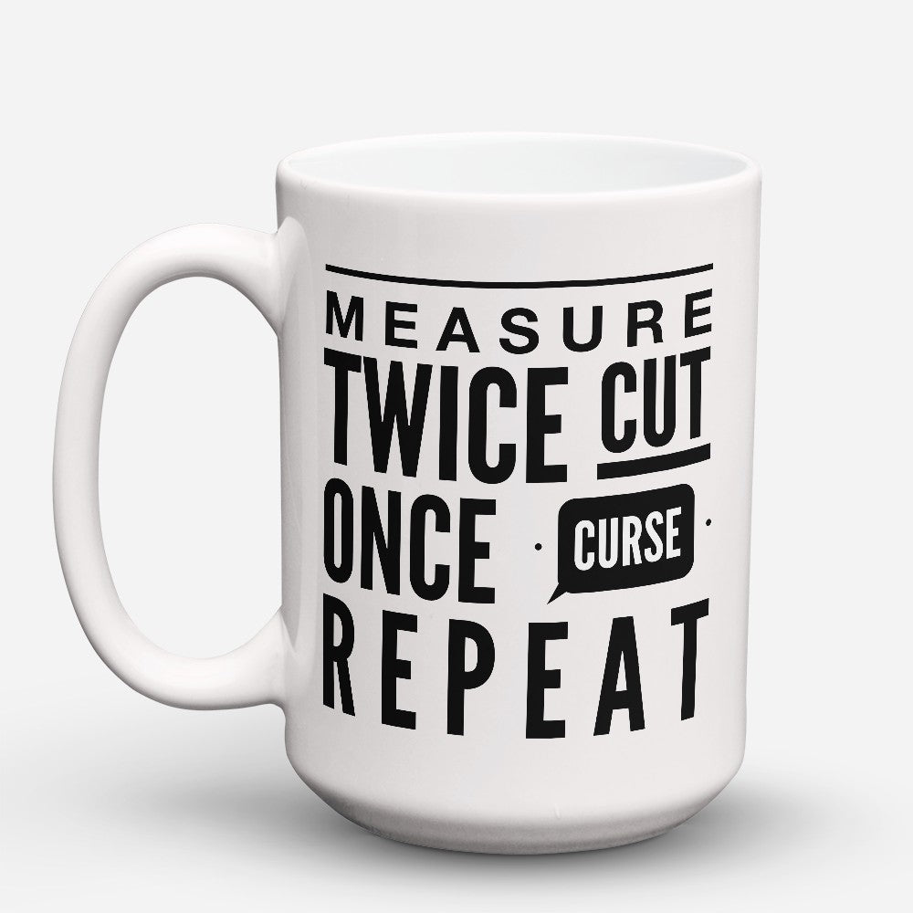 "Limited Edition - ""Measure Twice"" 15oz Mug"