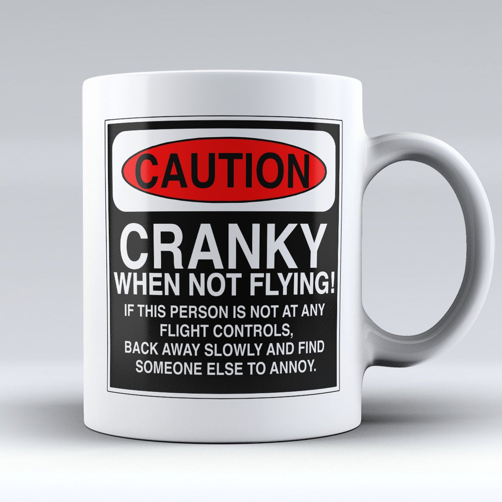 "Limited Edition - ""Caution: Cranky When Not Flying"" 11oz Mug - Pilot Mugs - Mugdom Coffee Mugs"