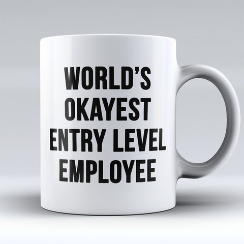 "Limited Edition - ""Entry Level Employee"" 11oz Mug - Funny Mugs - Mugdom Coffee Mugs"