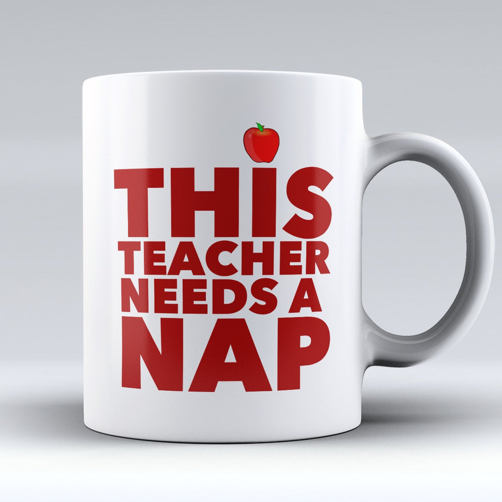 "Limited Edition - ""Teacher Needs A Nap"" 11oz Mug - Teacher Mugs - Mugdom Coffee Mugs"