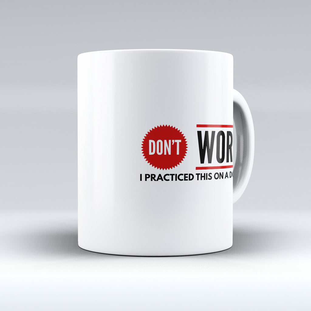 "Limited Edition - ""Don't Worry"" 11oz Mug - Medical Mugs - Mugdom Coffee Mugs"